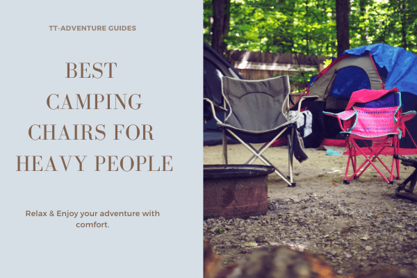 best camping chairs for heavy people guide